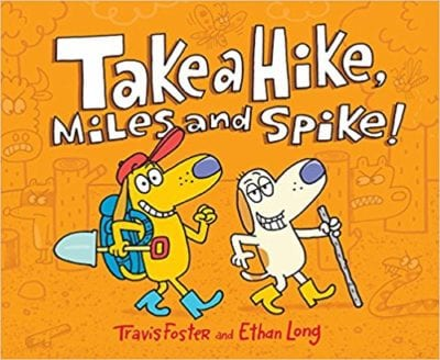 Take a Hike, Miles and Spike! Travis Foster and Ethan Long