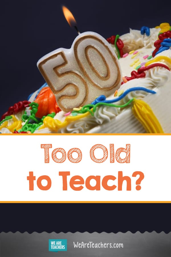 Too Old to Teach?