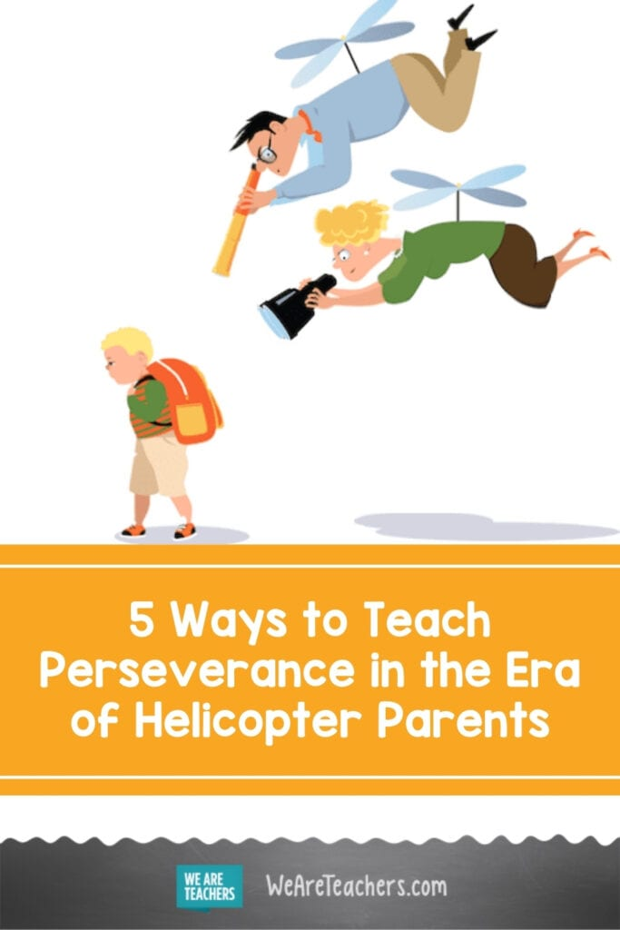 5 Ways to Teach Perseverance in the Era of Helicopter Parents