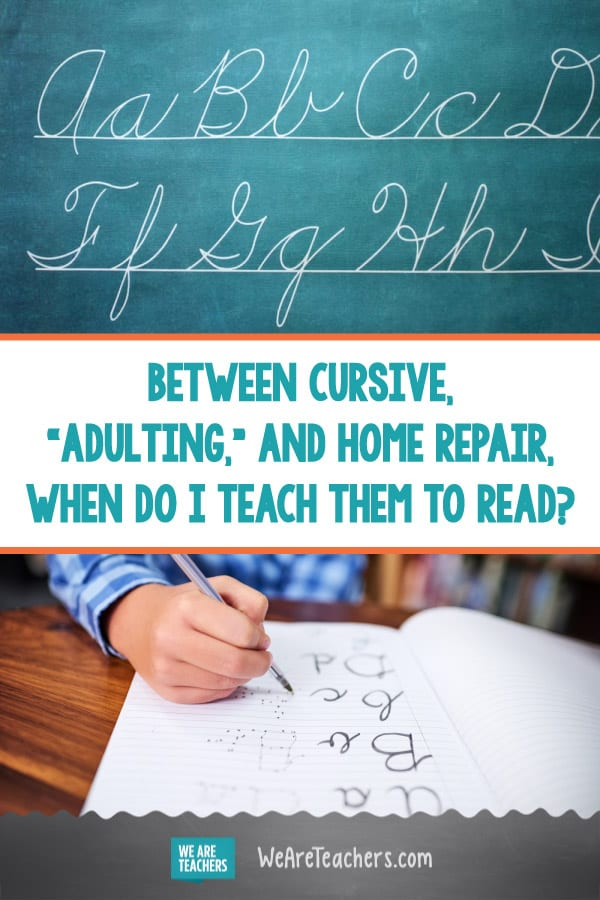 "Between Cursive, ""Adulting,"" and Home Repair, When Do I Teach Them to Read?"