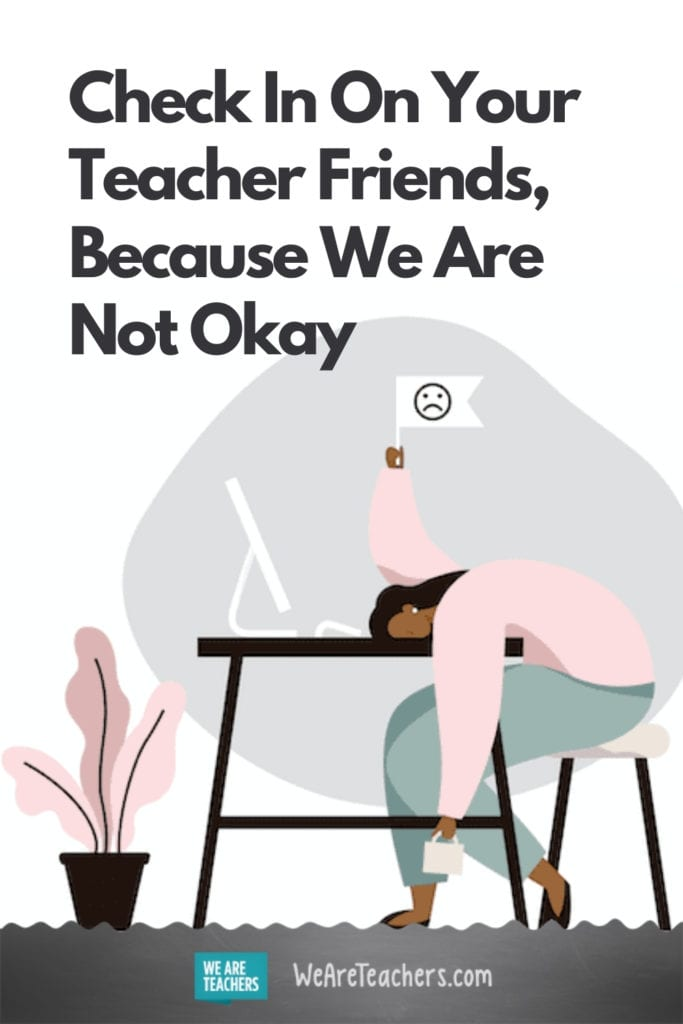 Check In On Your Teacher Friends, Because We Are Not Okay