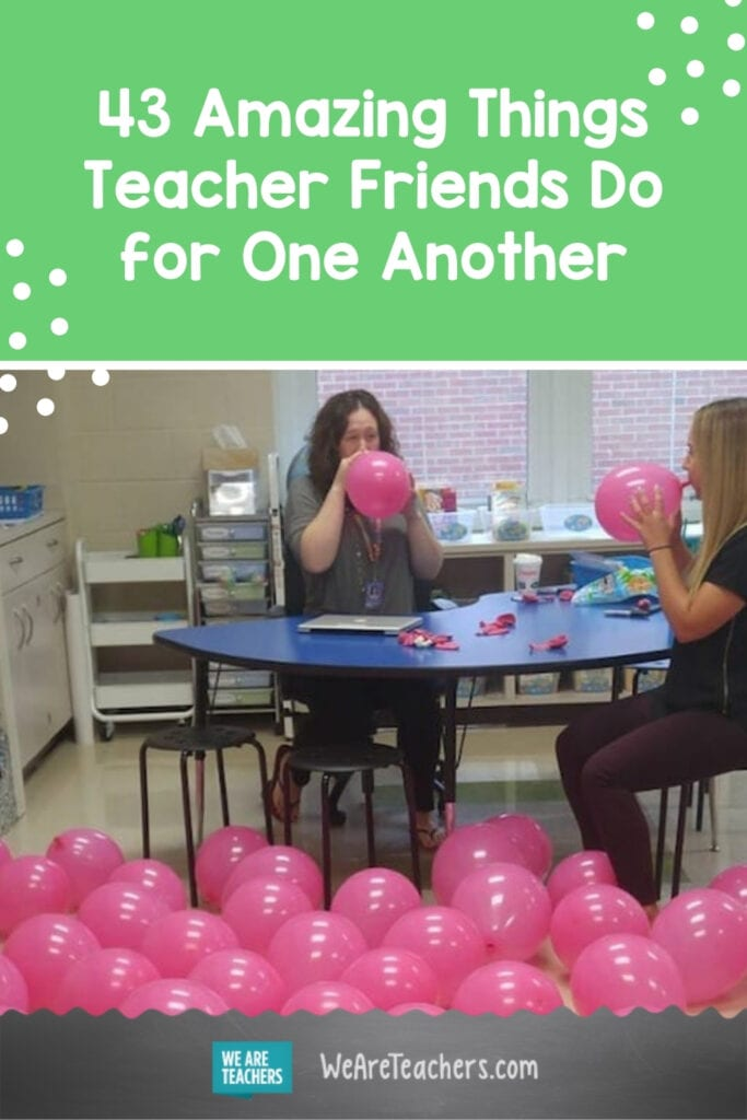43 Amazing Things Teacher Friends Do for One Another