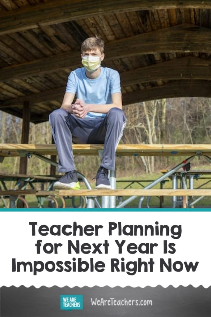 Teacher Planning for Next Year Is Impossible Right Now