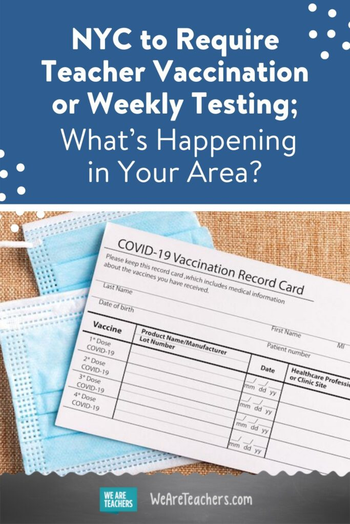 NYC to Require Teacher Vaccination or Weekly Testing; What's Happening in Your Area?