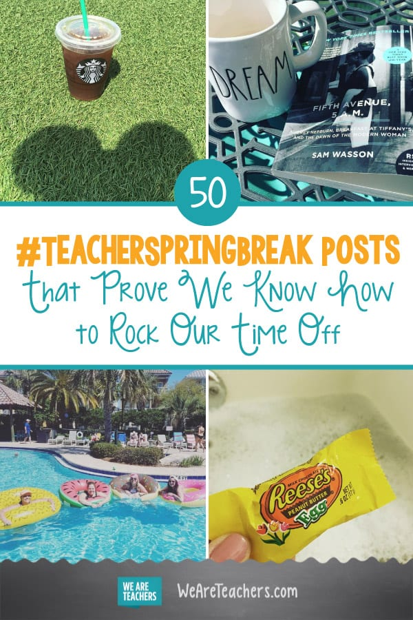 50 #TeacherSpringBreak Posts That Prove We Know How to Rock Our Time Off
