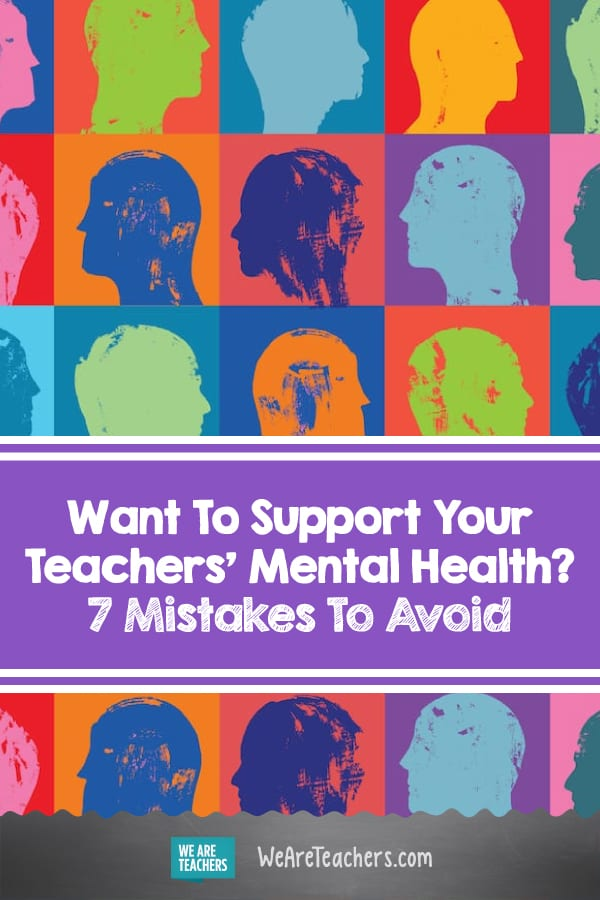 Want To Support Your Teachers' Mental Health? 7 Mistakes To Avoid