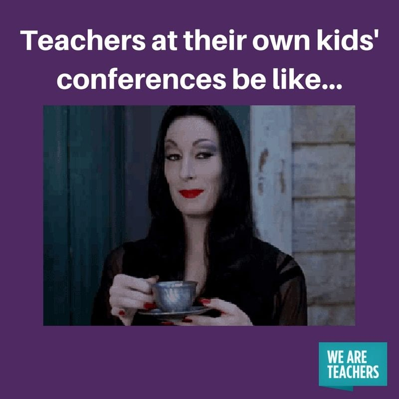 Teachers at their own kids' conferences be like...