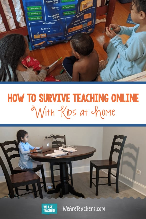How to Survive Teaching Online With Kids at Home
