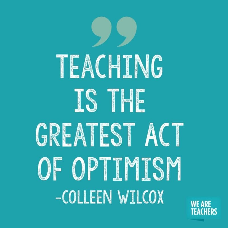 Teaching is the greatest act of optimism. -- retirement quotes for teachers