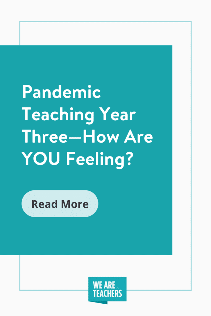 Pandemic Teaching Year Three—How Are YOU Feeling?