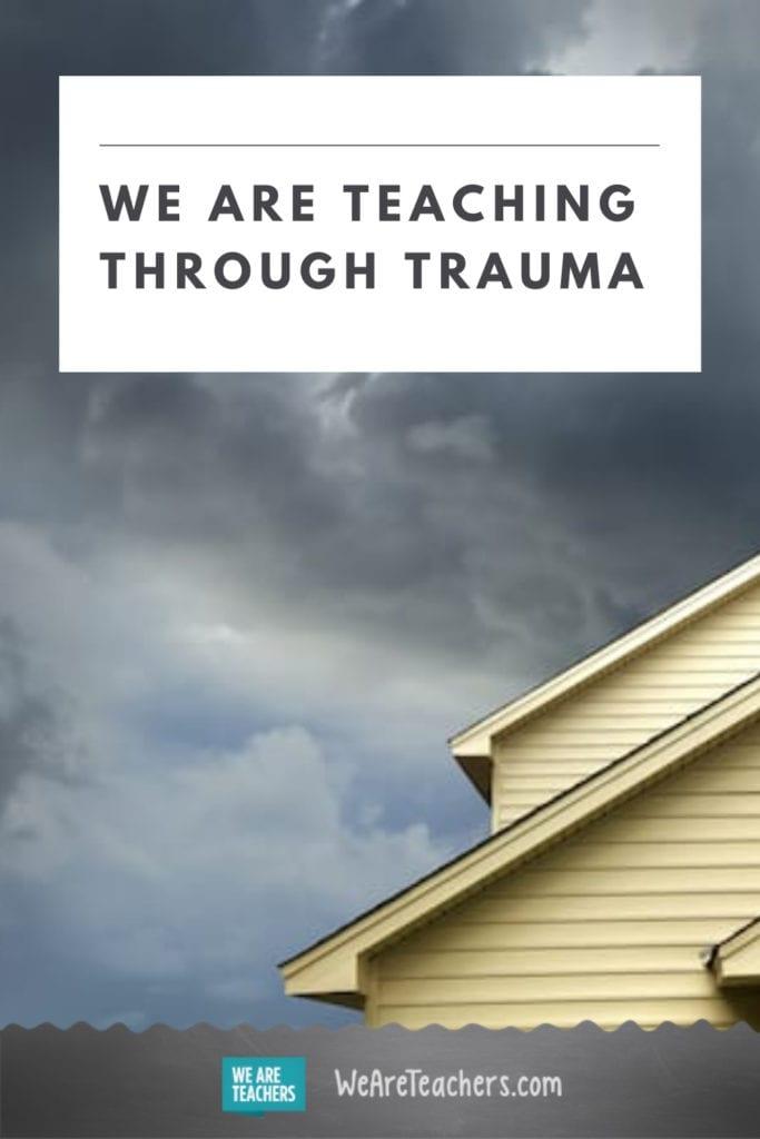 We Are Teaching Through Trauma