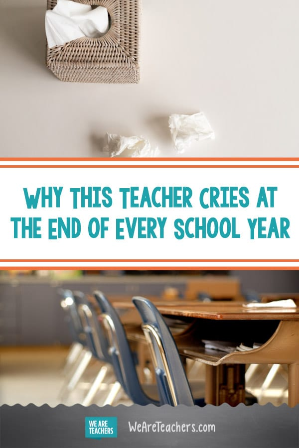 Here Come the Tears: Why I Cry at the End of Every School Year