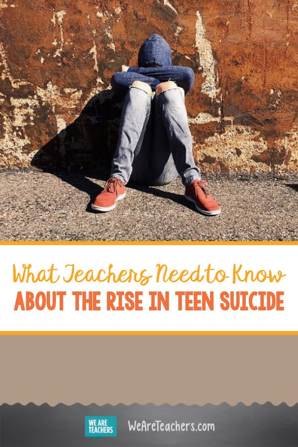 What Teachers Need to Know About the Rise in Teen Suicide