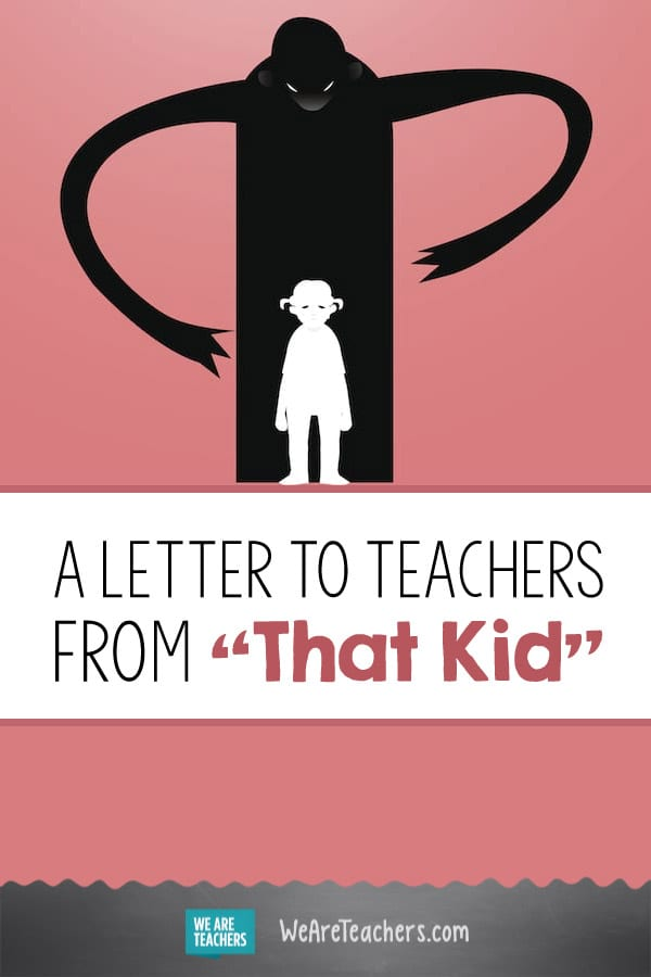 "A Letter to Teachers From ""That Kid"""