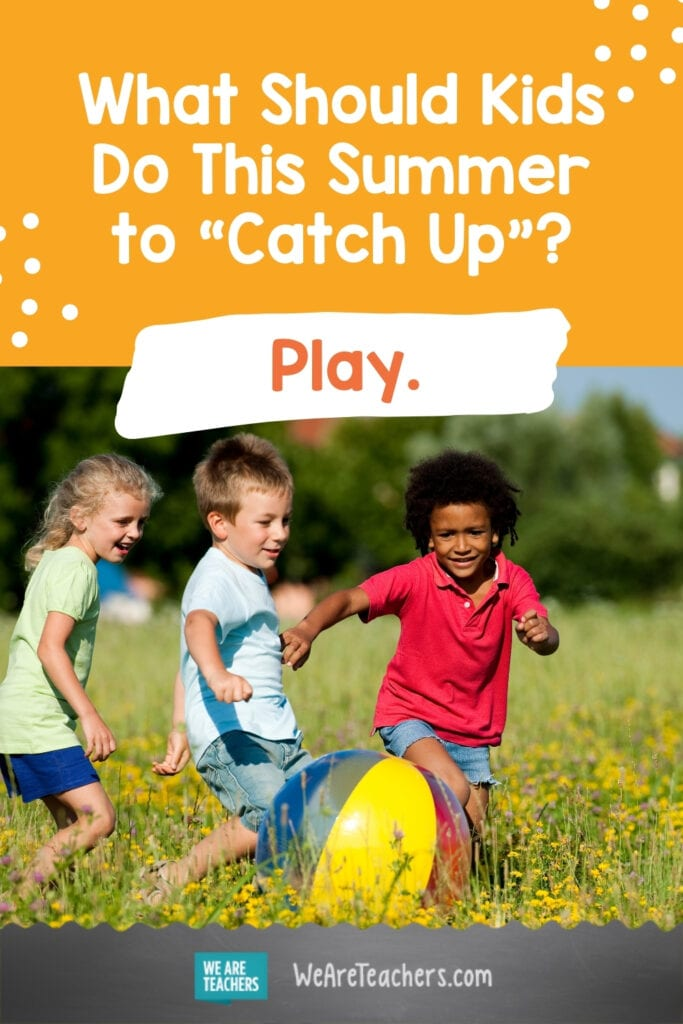 """What Should Kids Do This Summer to """"Catch Up""""? Play."""