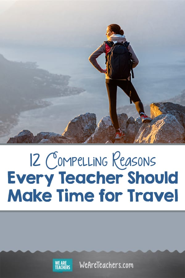 12 Compelling Reasons Every Teacher Should Make Time for Travel