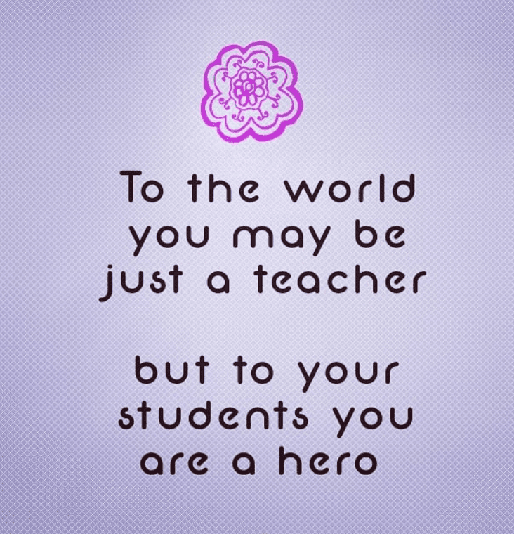 To your students, you are a hero