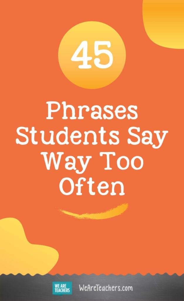 45 Phrases Students Say Way Too Often
