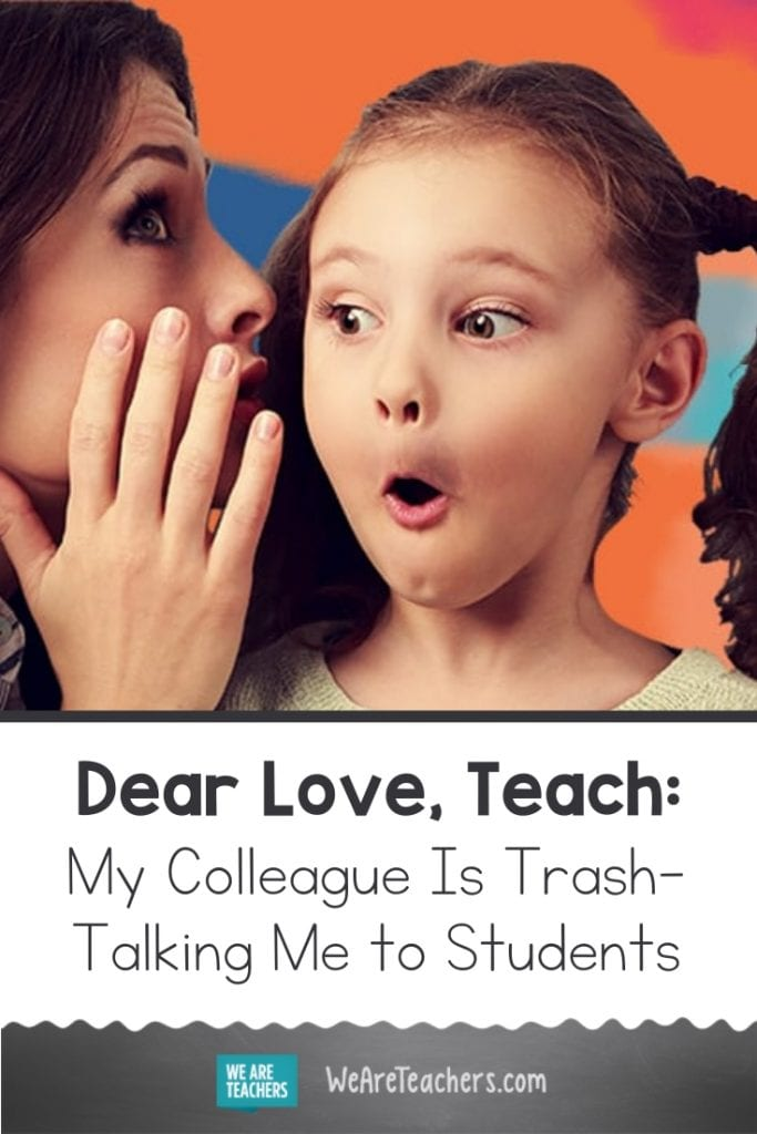 Dear Love, Teach: My Colleague Is Trash-Talking Me to Students