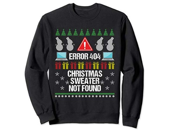 """Christmas sweater with the phrase """"Error 404. Christmas sweater not found."""""""