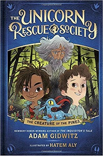 The Unicorn Rescue Society: The Creature of the Pines by Adam Gidwitz and Hatem Aly