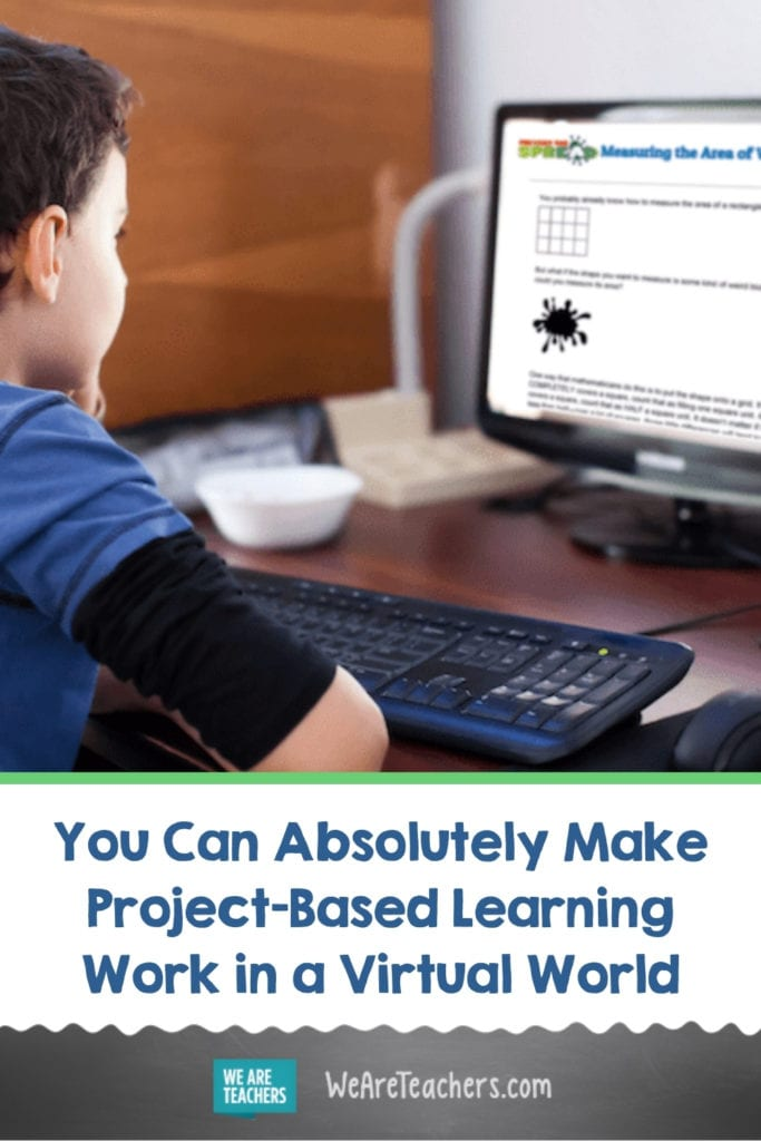 You Can Absolutely Make Project-Based Learning Work in a Virtual World