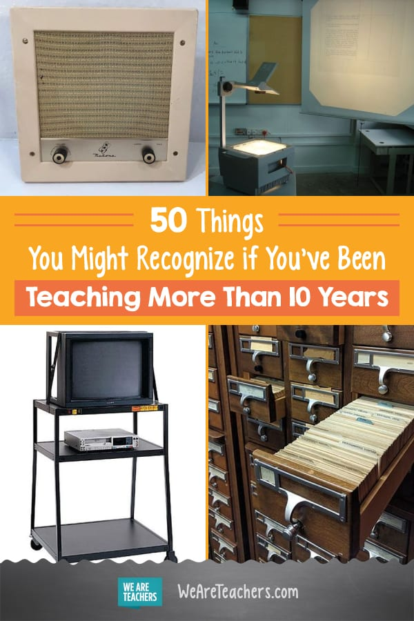 50 Things You Might Recognize if You've Been Teaching More Than 10 Years