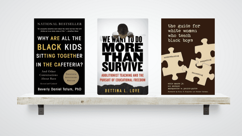 """""""The Guide for White Women who Teach Black Boys,"""" and """"We Want To Do More Than Survive,"""" Anti-Racism Books."""