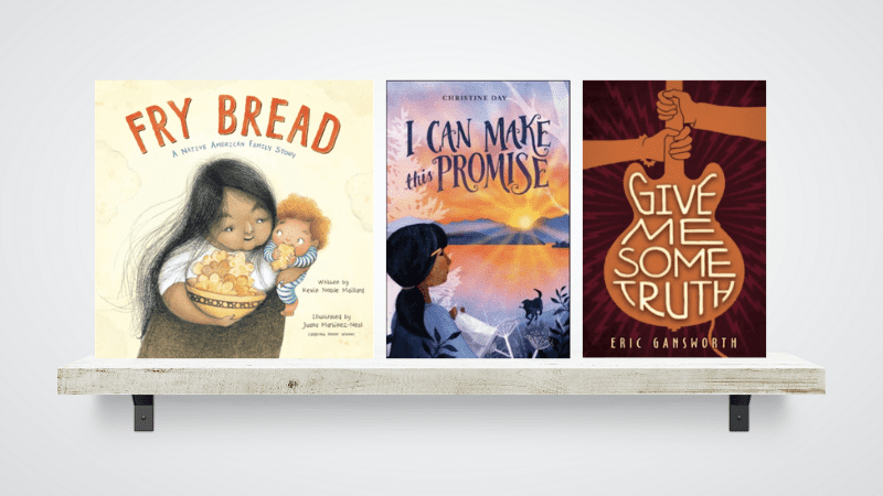 """""""Fry Bread,"""" """"I Can Make this Promise,"""" and """"Give Me Some Truth"""" Books"""