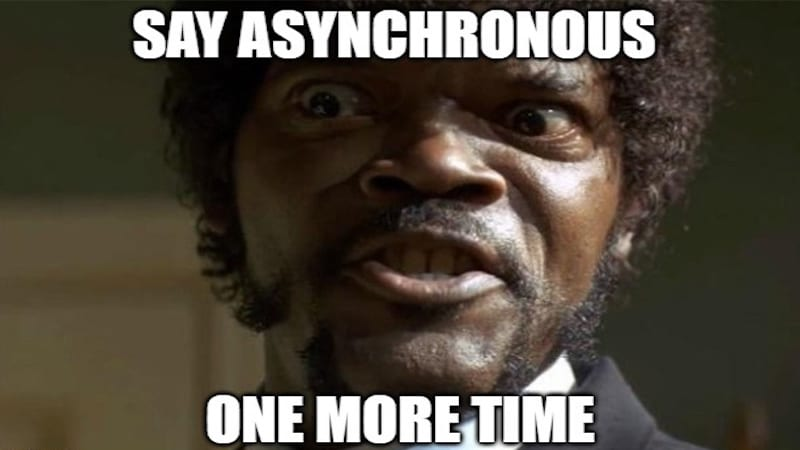 "A man with a serious face saying, ""Say Asynchronous One More Time."""
