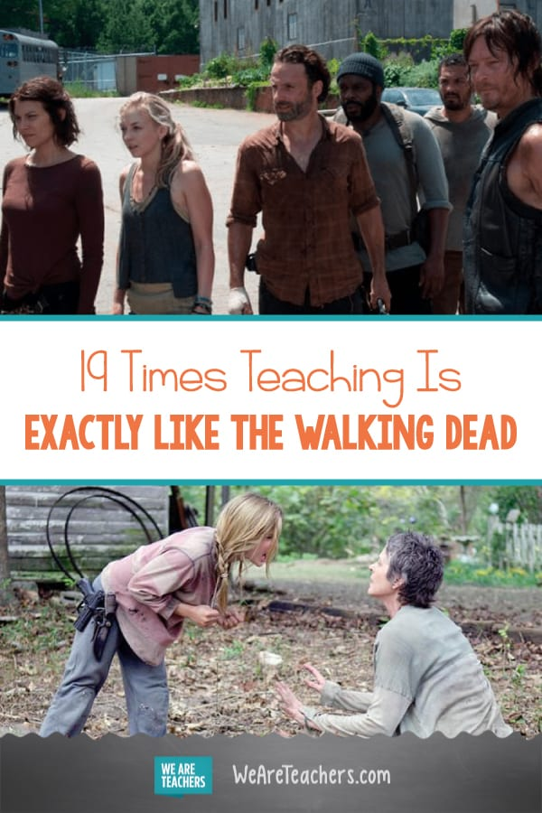 19 Times Teaching Is Exactly Like The Walking Dead