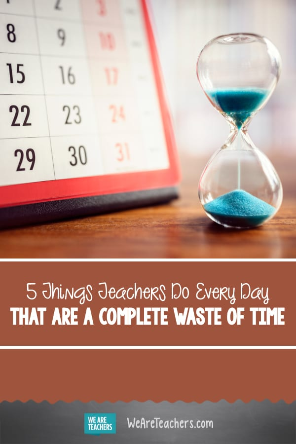 5 Things Teachers Do Every Day That Are a Complete Waste of Time