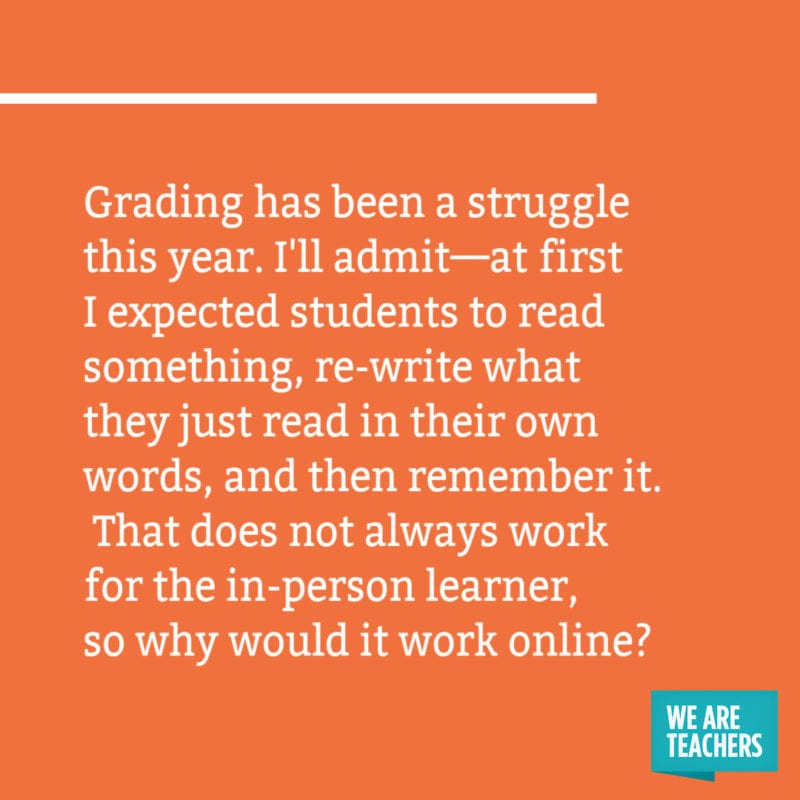 Grading has been a struggle this year. I'll admit—at first I expected students to read something, re-write what they just read in their own words, and then remember it. That does not always work for the in-person learner, so why would it work online?