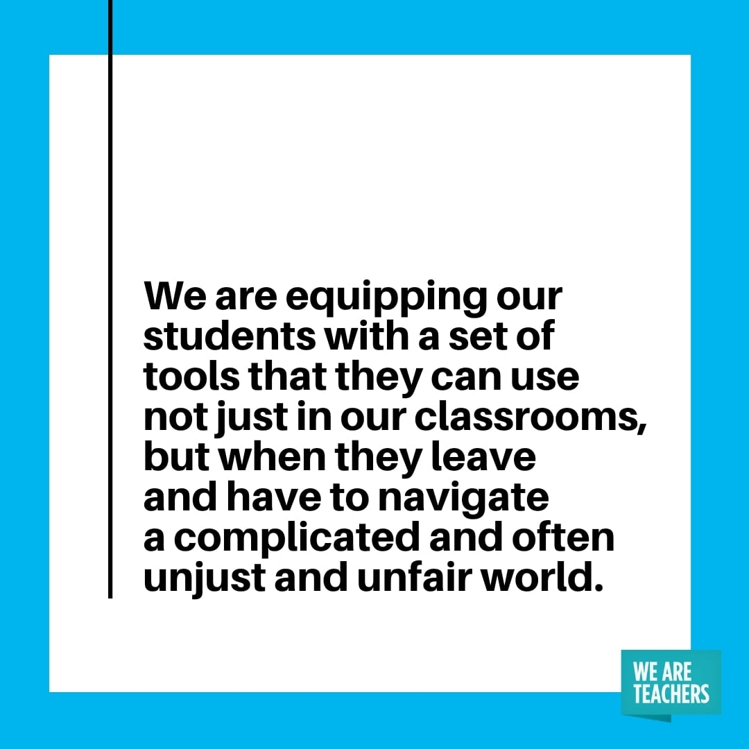 """""""We are equipping our students with a set of tools that they can use not just in our classrooms, but when they leave and have to navigate a complicated and often unjust and unfair world."""""""