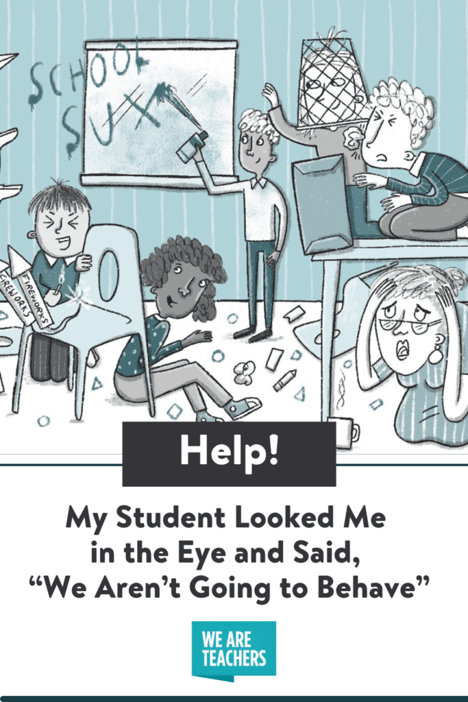 """Help! My Student Looked Me in the Eye and Said, """"We Aren't Going to Behave"""""""