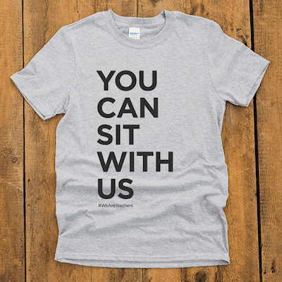 You Can Sit With Us - WeAreTeachers