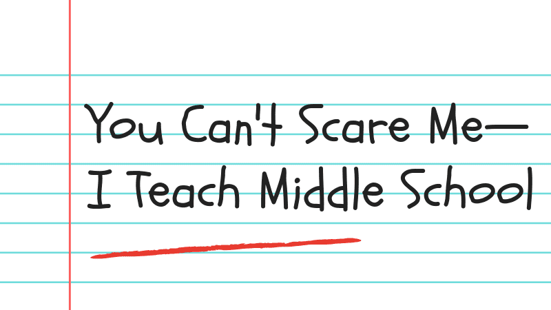 Why Teaching Middle School Is the Best Job Ever
