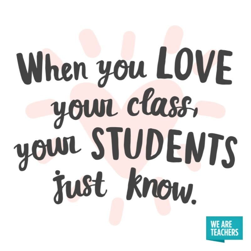 When you love your class, your students just know.