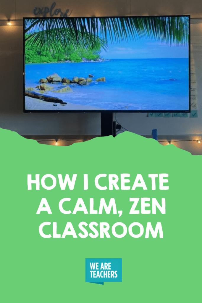 How I Create A Calm, Zen Classroom