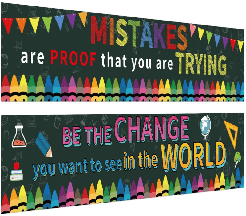 """Two large classroom banners decorated with colorful crayons. They read, """"MISTAKES are PROOF that you are TRYING"""" and """"BE THE CHANGE you want to see in the WORLD."""""""