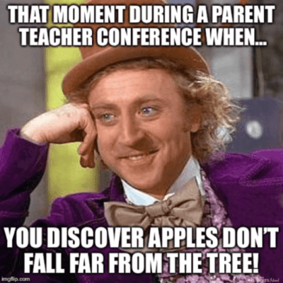 """""""That moment during a parents teacher conference when you discover apples don't fall far from the tree"""""""