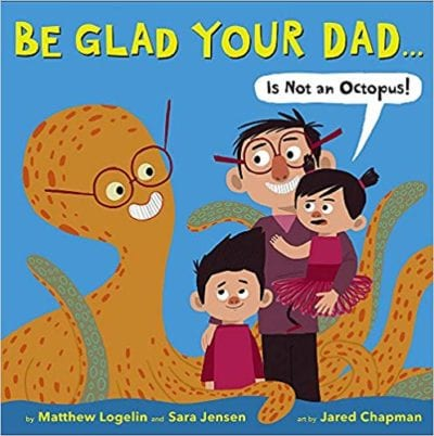Book cover for Be Glad Your Dad is Not an Octopus! as an example of opinion writing mentor texts