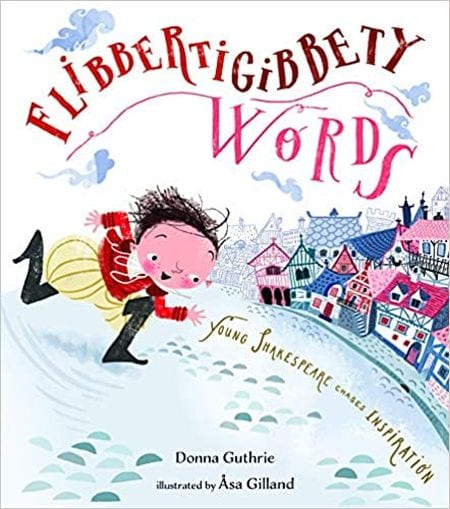 Flibbertigibbety Words: Young Shakespeare Chases Inspiration (Shakespeare for Kids)