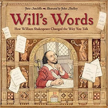 Will's Words: How William Shakespeare Changed the Way You Talk (Books About Shakespeare for Kids)