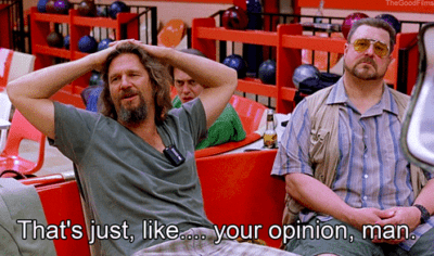 """The Dude with text """"That's just like ... your opinion, man"""""""