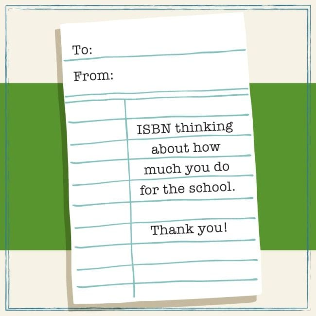 Printable card that looks like an old-fashioned library card, reading ISBN thinking about how much you do for our school.