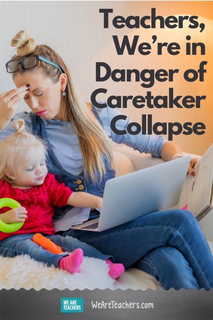 Teachers, We're in Danger of Caretaker Collapse
