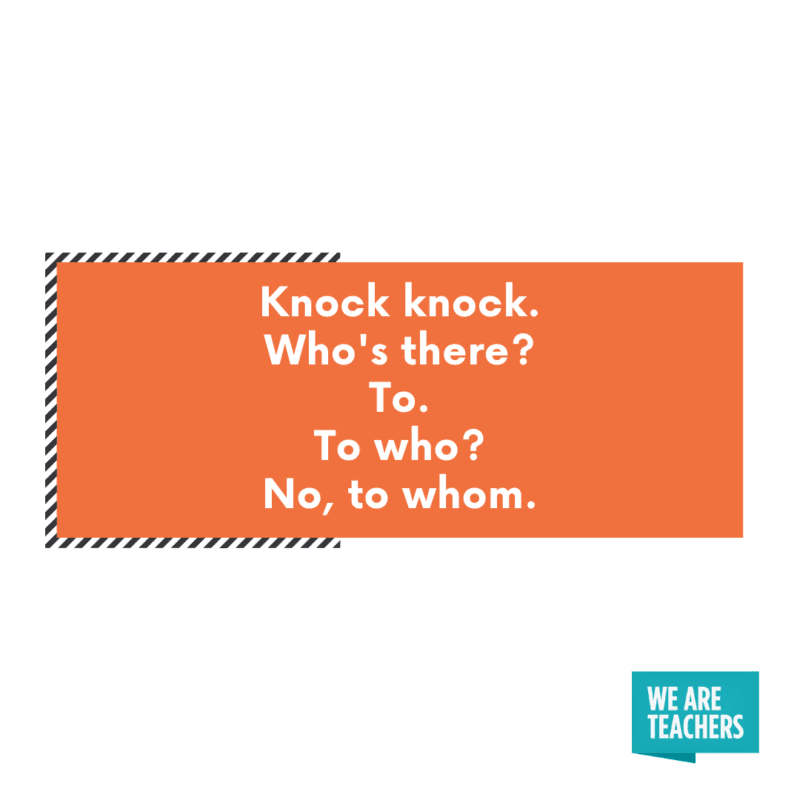 Knock knock. To whom. Joke!
