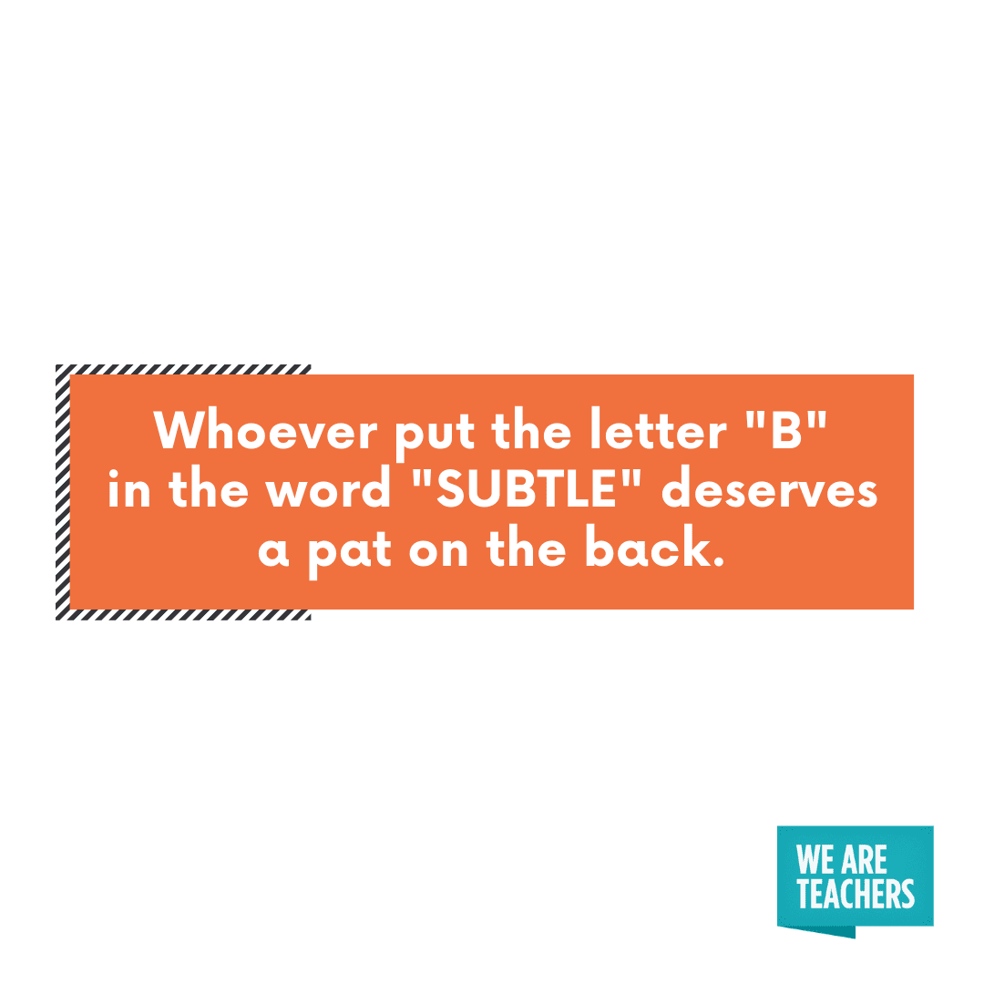 """Whoever put the """"b"""" in """"subtle"""" deserves a pat in the back -- cheesy teacher jokes"""