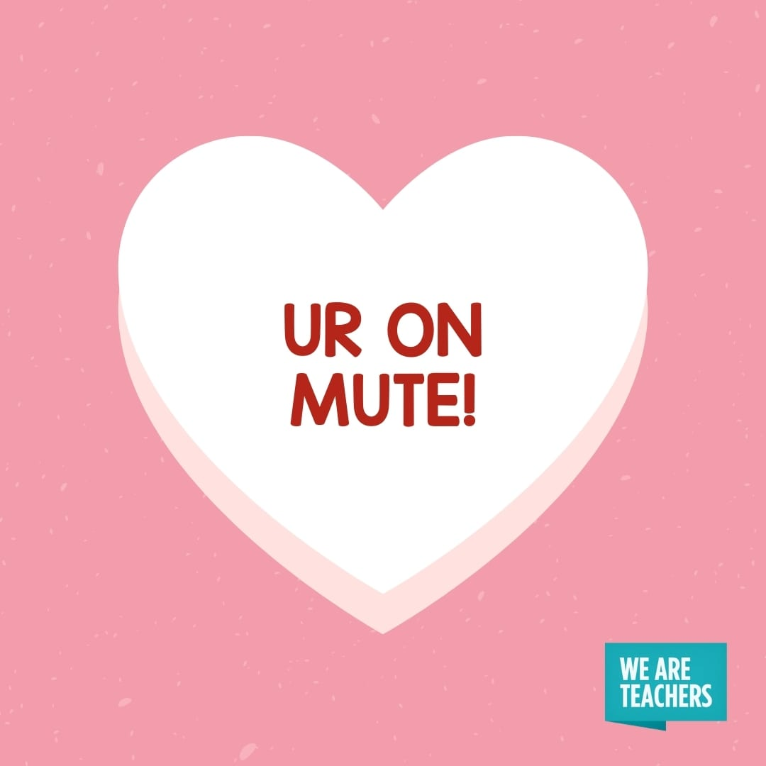 'UR On Mute' conversation heart for teachers